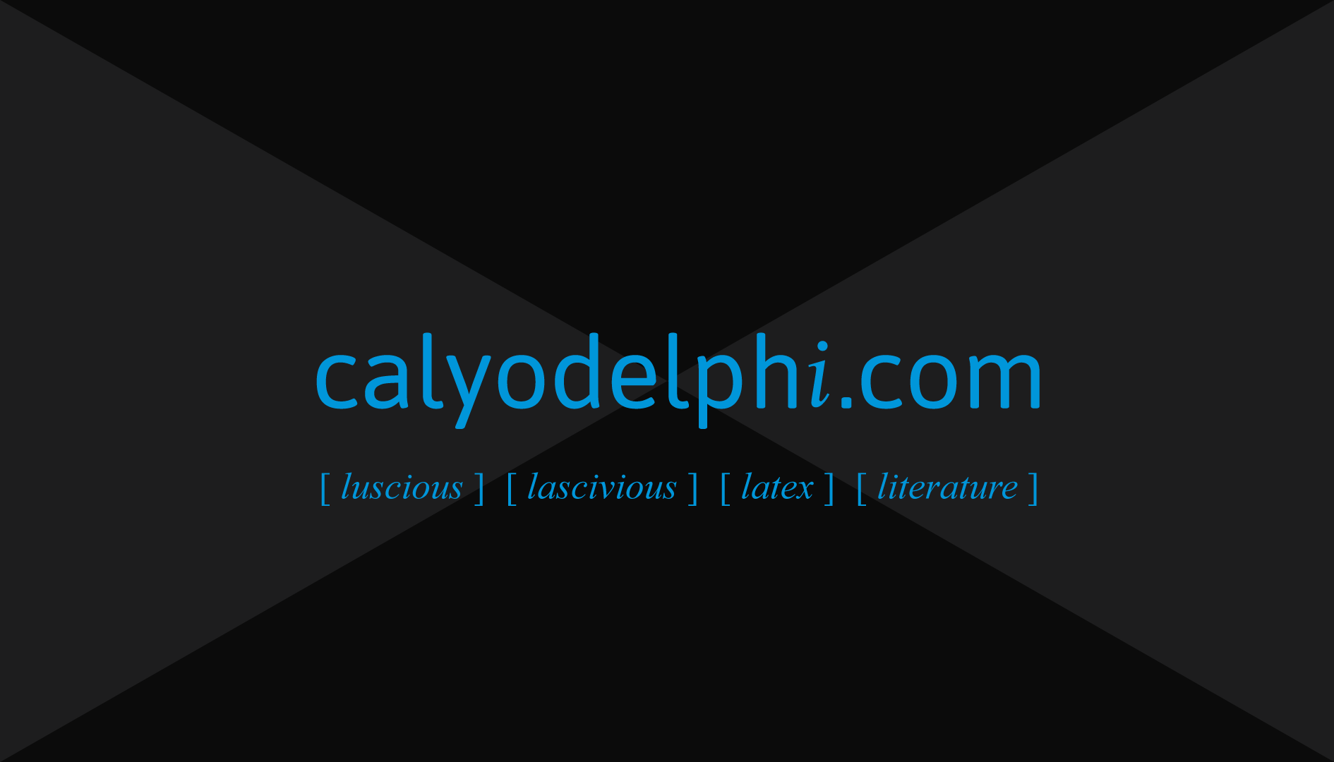 The website domain, calyodelphi.com, with a stylized i, in radioactive blue text on a black background, centered, with four keywords below, each surrounded by square brackets: luscious, lascivious, latex, literature.